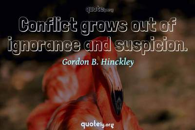 Photo Quote of Conflict grows out of ignorance and suspicion.