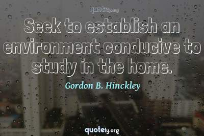 Photo Quote of Seek to establish an environment conducive to study in the home.