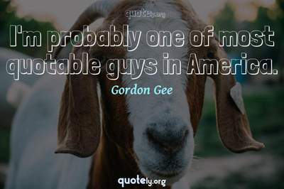 Photo Quote of I'm probably one of most quotable guys in America.