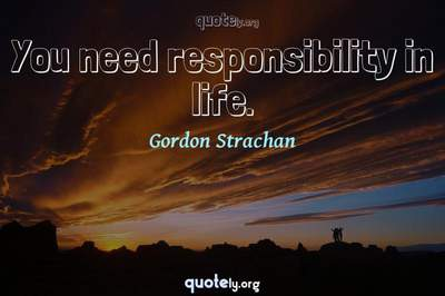 Photo Quote of You need responsibility in life.