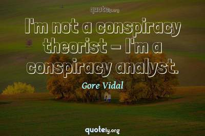Photo Quote of I'm not a conspiracy theorist - I'm a conspiracy analyst.