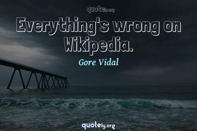 Photo Quote of Everything's wrong on Wikipedia.