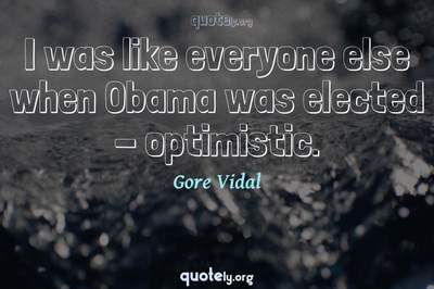 Photo Quote of I was like everyone else when Obama was elected - optimistic.