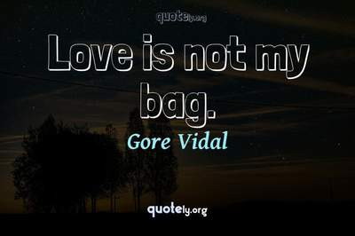 Photo Quote of Love is not my bag.
