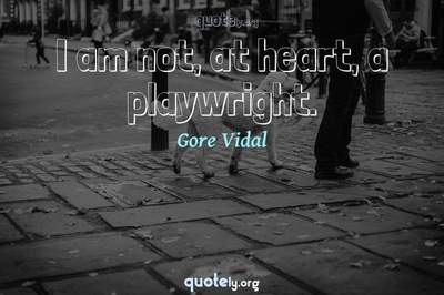 Photo Quote of I am not, at heart, a playwright.