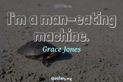 Photo Quote of I'm a man-eating machine.