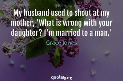 Photo Quote of My husband used to shout at my mother, 'What is wrong with your daughter? I'm married to a man.'