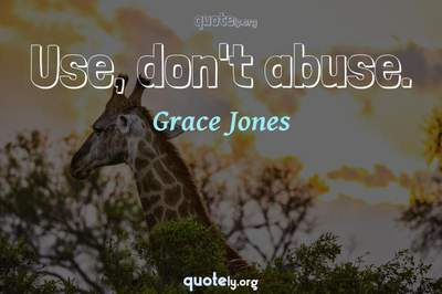 Photo Quote of Use, don't abuse.