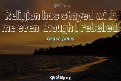 Photo Quote of Religion has stayed with me even though I rebelled.