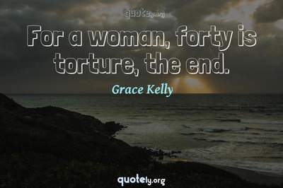Photo Quote of For a woman, forty is torture, the end.