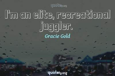 Photo Quote of I'm an elite, recreational juggler.