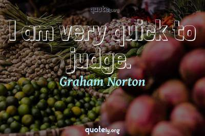 Photo Quote of I am very quick to judge.