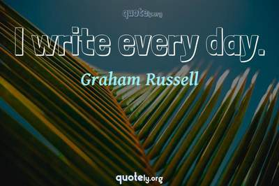 Photo Quote of I write every day.