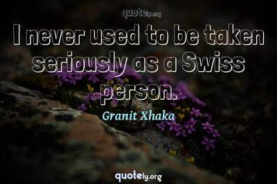 Photo Quote of I never used to be taken seriously as a Swiss person.