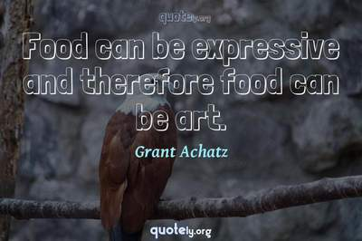 Photo Quote of Food can be expressive and therefore food can be art.