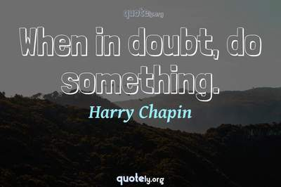Photo Quote of When in doubt, do something.