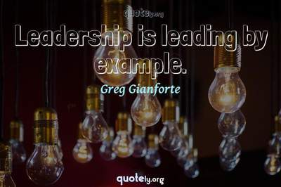 Photo Quote of Leadership is leading by example.