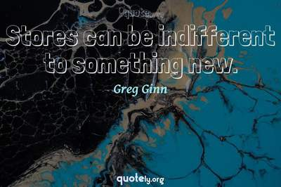 Photo Quote of Stores can be indifferent to something new.
