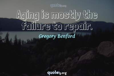 Photo Quote of Aging is mostly the failure to repair.