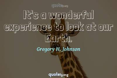 Photo Quote of It's a wonderful experience to look at our Earth.
