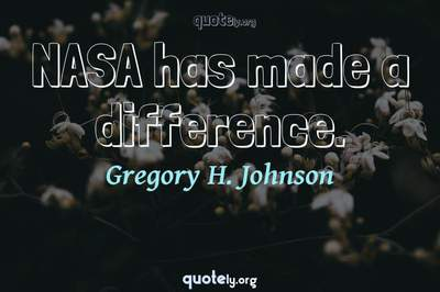 Photo Quote of NASA has made a difference.