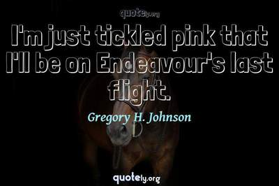 Photo Quote of I'm just tickled pink that I'll be on Endeavour's last flight.