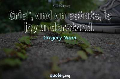 Photo Quote of Grief, and an estate, is joy understood.