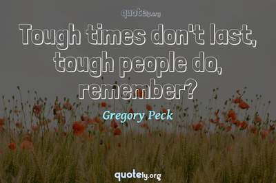 Photo Quote of Tough times don't last, tough people do, remember?