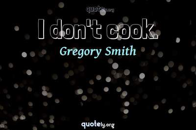 Photo Quote of I don't cook.
