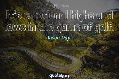 Photo Quote of It's emotional highs and lows in the game of golf.