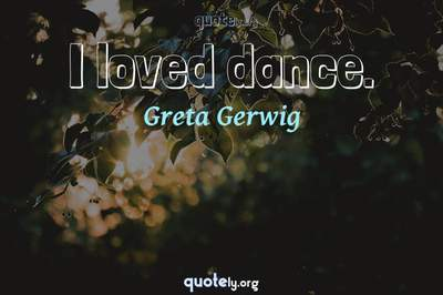 Photo Quote of I loved dance.