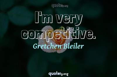 Photo Quote of I'm very competitive.