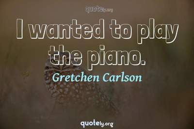 Photo Quote of I wanted to play the piano.