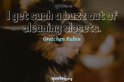 Photo Quote of I get such a buzz out of cleaning closets.
