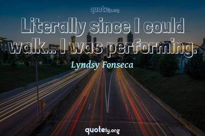 Photo Quote of Literally since I could walk... I was performing.