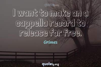 Photo Quote of I want to make an a cappella record to release for free.