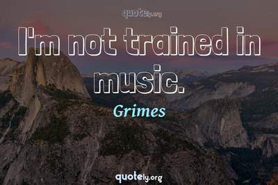 Photo Quote of I'm not trained in music.