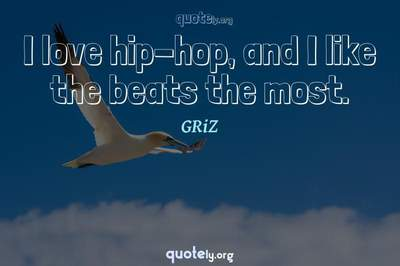 Photo Quote of I love hip-hop, and I like the beats the most.