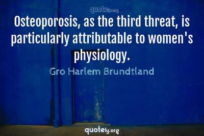 Photo Quote of Osteoporosis, as the third threat, is particularly attributable to women's physiology.