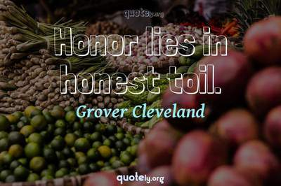 Photo Quote of Honor lies in honest toil.