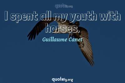 Photo Quote of I spent all my youth with horses.