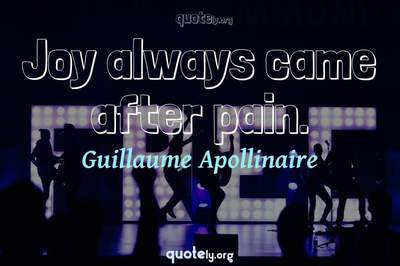Photo Quote of Joy always came after pain.