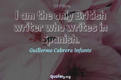 Photo Quote of I am the only British writer who writes in Spanish.