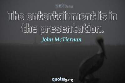 Photo Quote of The entertainment is in the presentation.