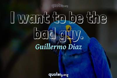 Photo Quote of I want to be the bad guy.