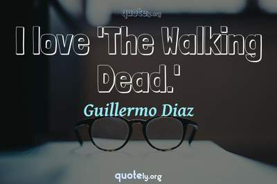 Photo Quote of I love 'The Walking Dead.'