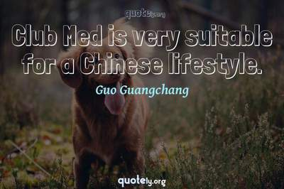 Photo Quote of Club Med is very suitable for a Chinese lifestyle.