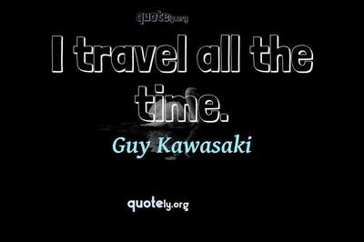 Photo Quote of I travel all the time.