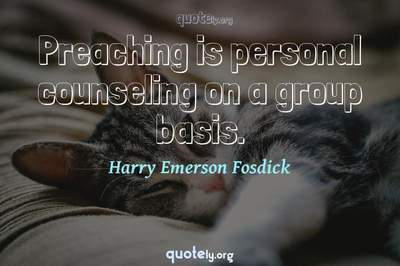 Photo Quote of Preaching is personal counseling on a group basis.