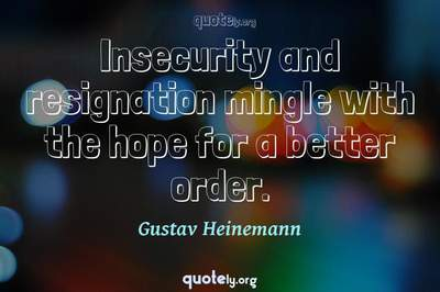 Photo Quote of Insecurity and resignation mingle with the hope for a better order.